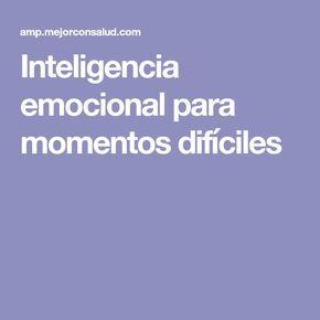 Inteligencia emocional para momentos difíciles