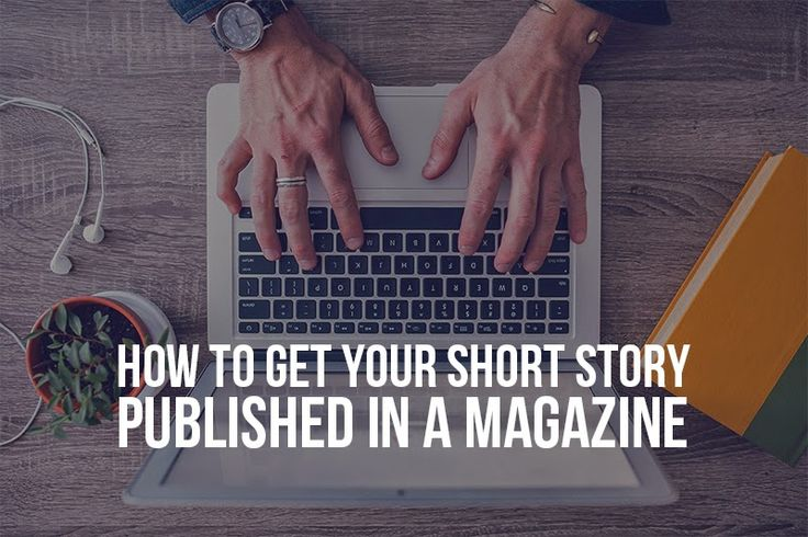 10 Ways To Get Your Short Story Published In A Magazine.