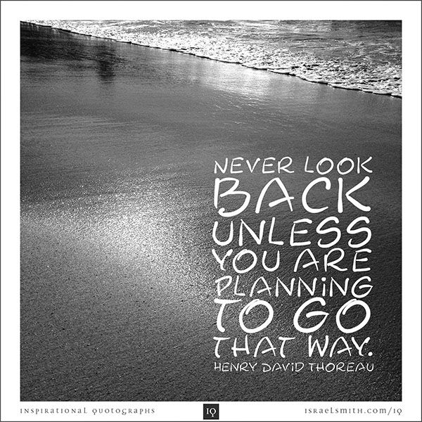Never look back - Inspirational Quotograph by Israel Smith. #inspiration #quotes  http://israelsmith.com/iq/never-look-back/