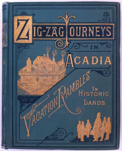 Zig-Zag Journeys in Acadia by Hezekiah Butterworth, Boston: Estes and Lauriat  1885 | Beautiful Antique Books