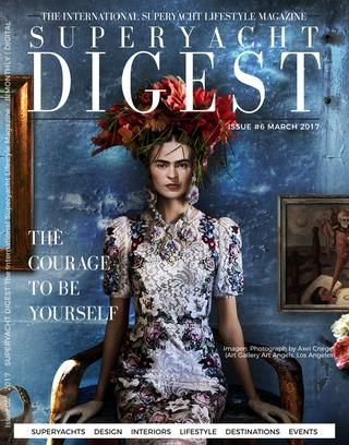 Superyacht Digest | The March Issue 2017  The Courage To Be Yourself