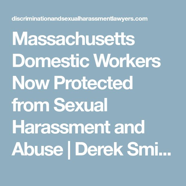 Massachusetts Domestic Workers Now Protected from Sexual Harassment and Abuse | Derek Smith Law Group