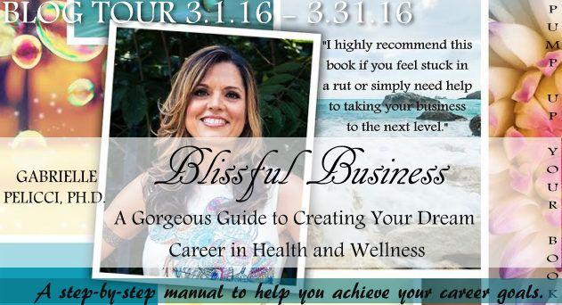 Pump Up Your Book Presents Gabrielle Pelicci's BLISSFUL BUSINESS Virtual Book Tour! #virtualbooktour #health #wellness #PUYB