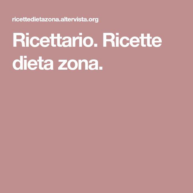 Ricettario. Ricette dieta zona.