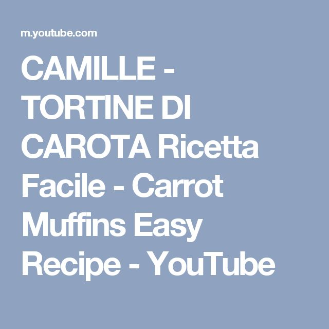 CAMILLE - TORTINE DI CAROTA Ricetta Facile - Carrot Muffins Easy Recipe - YouTube