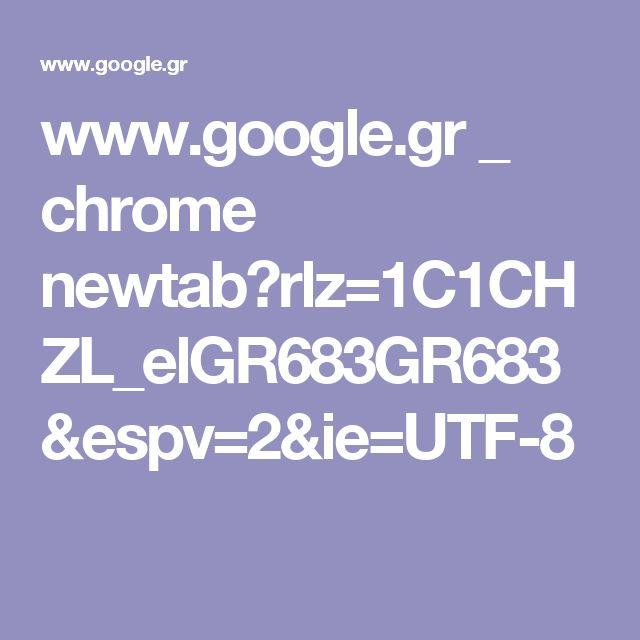www.google.gr _ chrome newtab?rlz=1C1CHZL_elGR683GR683&espv=2&ie=UTF-8
