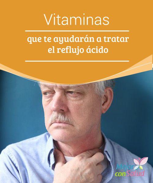 Vitaminas que te ayudarán a tratar el reflujo ácido  Existen una gran variedad de vitaminas que pueden ayudarte a prevenir y tratar el reflujo ácido.