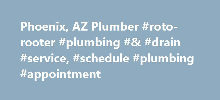 Phoenix, AZ Plumber #roto-rooter #plumbing #& #drain #service, #schedule #plumbing #appointment http://kenya.nef2.com/phoenix-az-plumber-roto-rooter-plumbing-drain-service-schedule-plumbing-appointment/  # Affordable Phoenix Plumbing from a Dedicated Plumber in Phoenix Roto-Rooter is a full service plumber in Phoenix that offers a complete selection of affordable plumbing and drain cleaning services to reliably meet the needs of homes and businesses in the area. Along with our dependable…