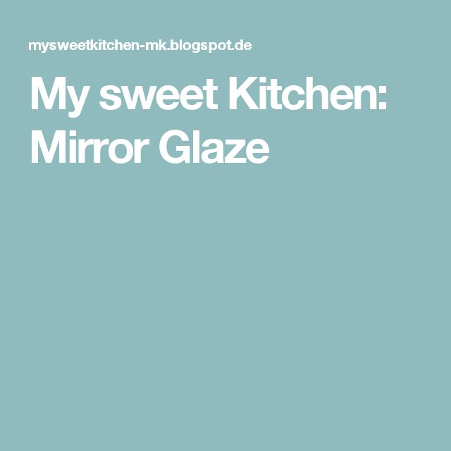 My sweet Kitchen: Mirror Glaze