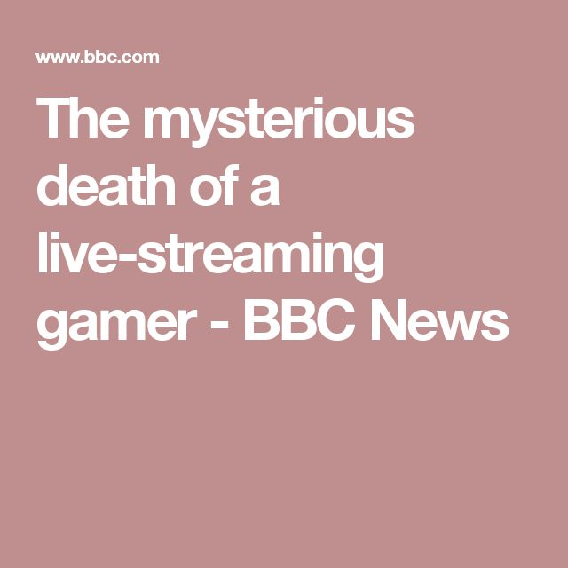 The mysterious death of a live-streaming gamer - BBC News
