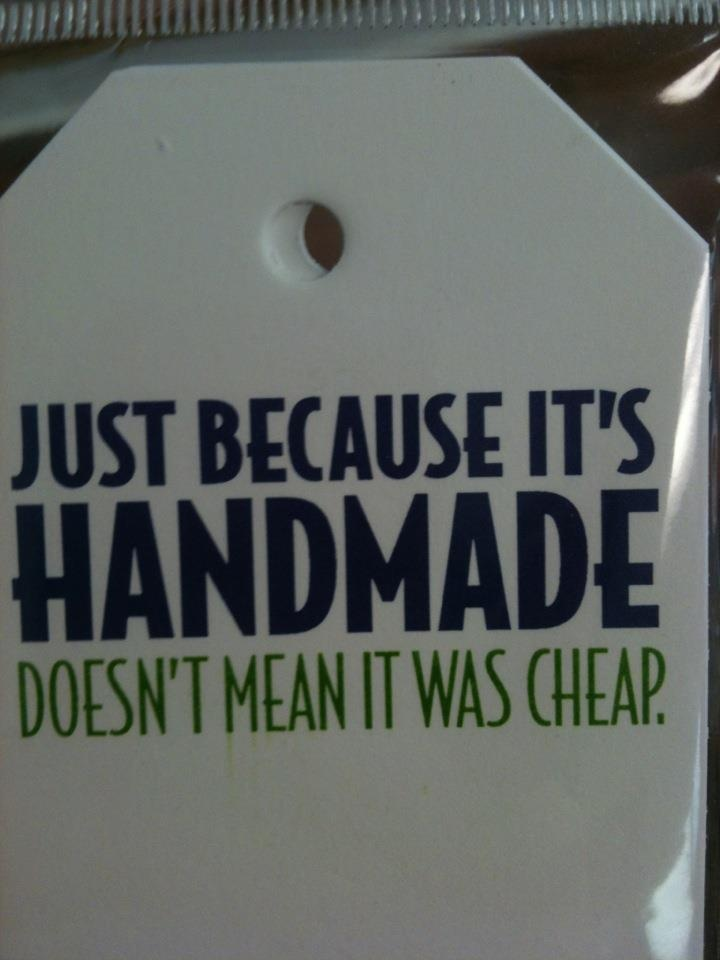 Handmade does not equal cheap...