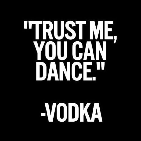 """""""Trust me, you can dance Naked!"""" - Tequila"""