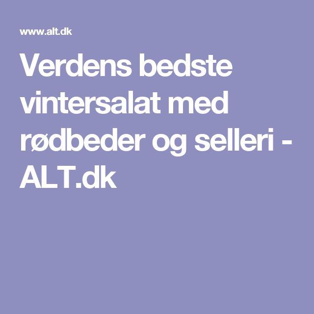 Verdens bedste vintersalat med rødbeder og selleri - ALT.dk