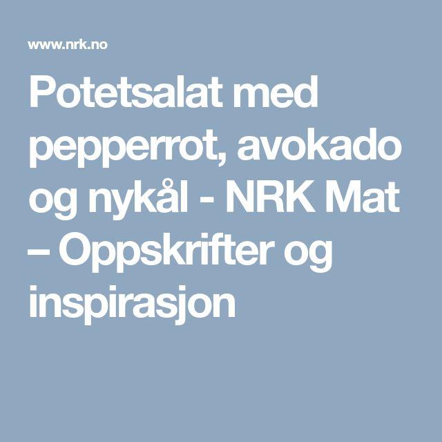 Potetsalat med pepperrot, avokado og nykål - NRK Mat – Oppskrifter og inspirasjon