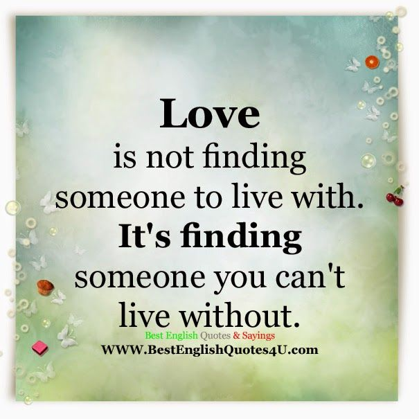 Best English Quotes & Sayings: Love is not finding someone to live with...