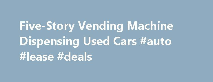 Five-Story Vending Machine Dispensing Used Cars #auto #lease #deals http://china.remmont.com/five-story-vending-machine-dispensing-used-cars-auto-lease-deals/  #used auto # Five-Story Vending Machine Dispensing Used Cars Carvana saves money with creative delivery set up. California-based online auto retailer Cavana constructed a five-story used-car vending machine just outside Nashville. Need a soft drink? Go to the vending machine. Candy bar? Machine. Rent a movie? Machine. Used car?…