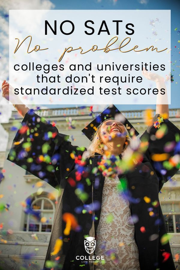 List Of Colleges Not Requiring Sat Scores College Life Today In 2020 College Freshman Advice Freshman College College Quotes