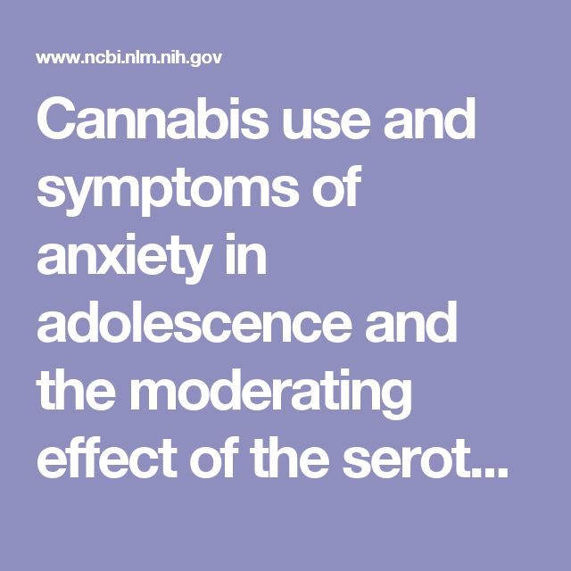 Cannabis use and symptoms of anxiety in adolescence and the moderating effect of the serotonin transporter gene.  - PubMed - NCBI