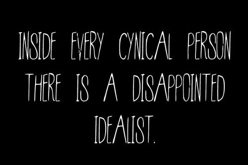 Funny Cynical Quotes About Love : Inside every cynical person there is a disappointed idealist Quoted ...