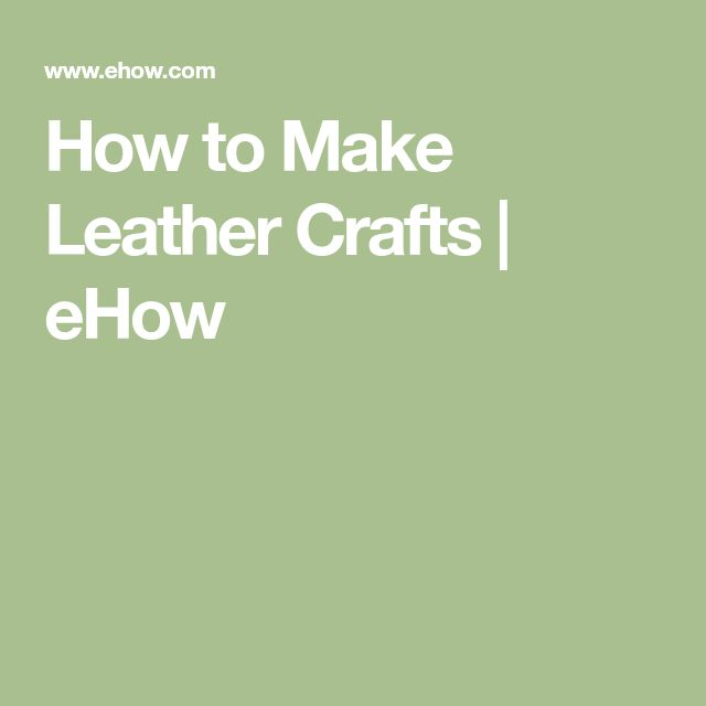 How to Make Leather Crafts   eHow