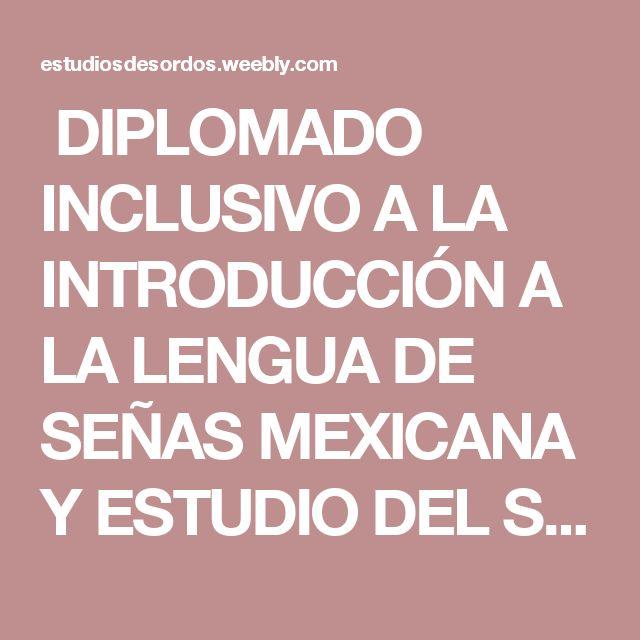 DIPLOMADO INCLUSIVO A LA INTRODUCCIÓN A LA LENGUA DE SEÑAS MEXICANA Y ESTUDIO DEL SORDO