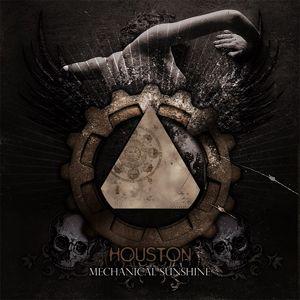 HOUSTON! | Mechanical Sunshine