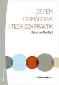 De fem förmågorna i teori och praktik : Boken om The Big 5.