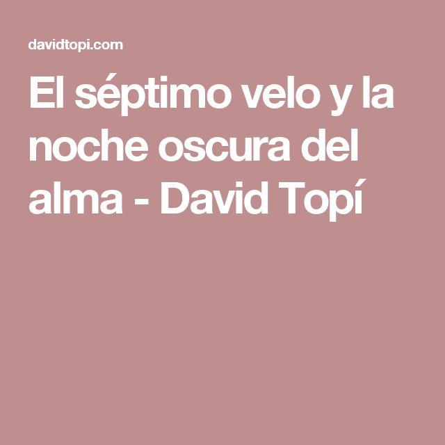 El séptimo velo y la noche oscura del alma - David Topí