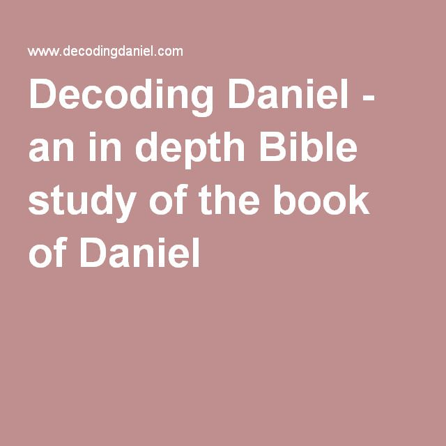 Decoding Daniel - an in depth Bible study of the book of Daniel