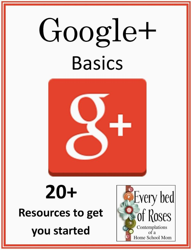 Every Bed of Roses: Google Plus Basics 20+ Resources  to get you started