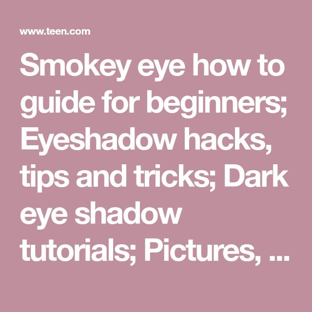 Smokey eye how to guide for beginners; Eyeshadow hacks, tips and tricks; Dark eye shadow tutorials; Pictures, photos