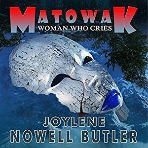 Mâtowak: Woman Who Cries by Joylene Nowell Butler