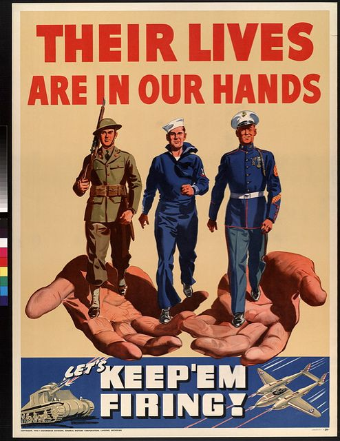 """""""Their Lives Are In Our Hands. Let's Keep 'Em Firing!"""" ~ WWII military recruitment poster."""