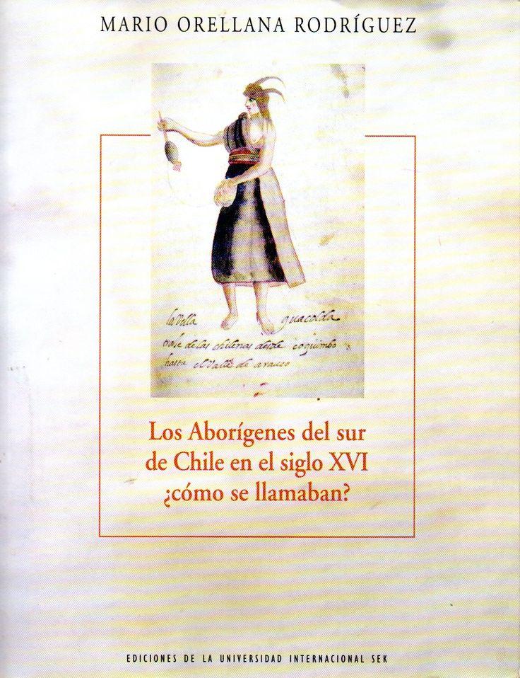 Los aborígenes del sur de Chile en el siglo XVI ¿cómo se llamaban?. Mario Orellana Rodríguez