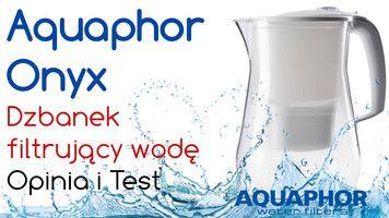 Aquaphor Onyx dzbanek filtrujący wodę – Opinia i Test