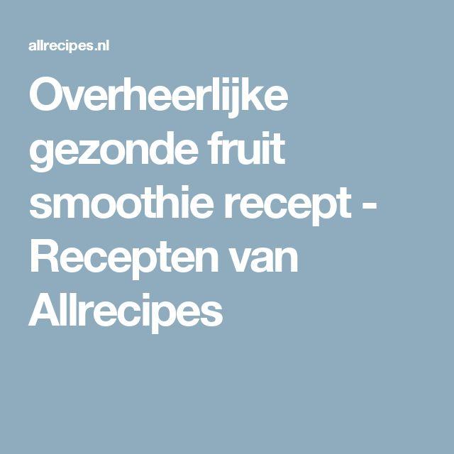 Overheerlijke gezonde fruit smoothie recept - Recepten van Allrecipes