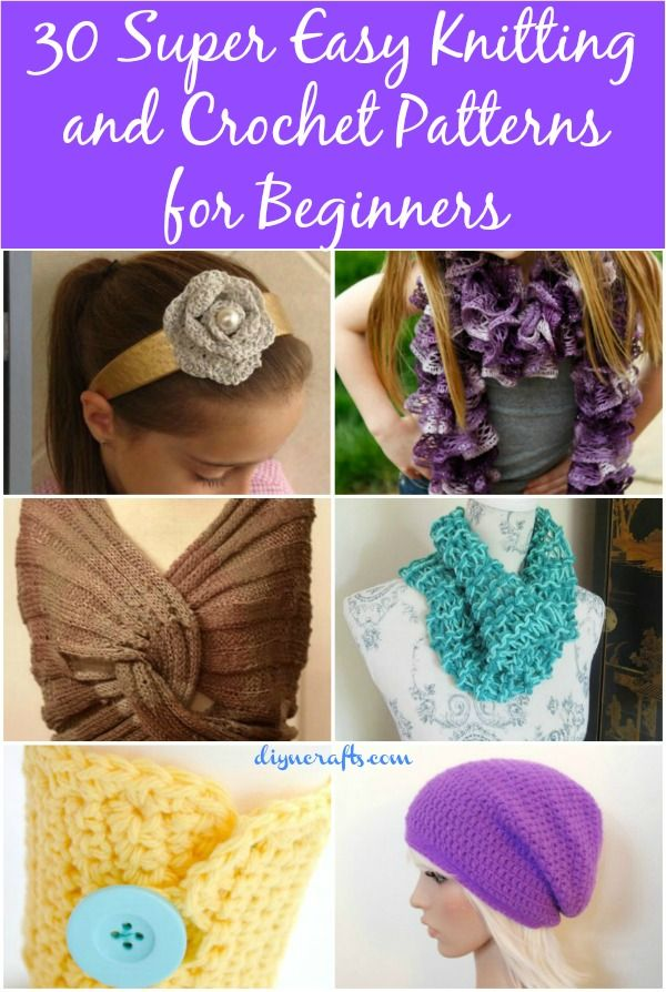 30 Super Easy Knitting and Crochet Patterns for Beginners.. I only pay attention to the crochet, but you can also do knitting