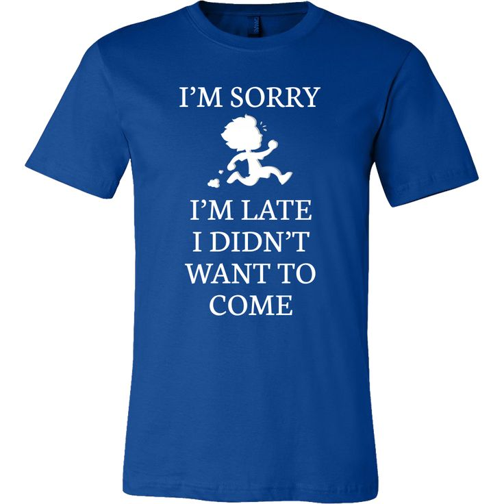 Sorry I Am Late Funny Pun Joke Gift T-Shirt