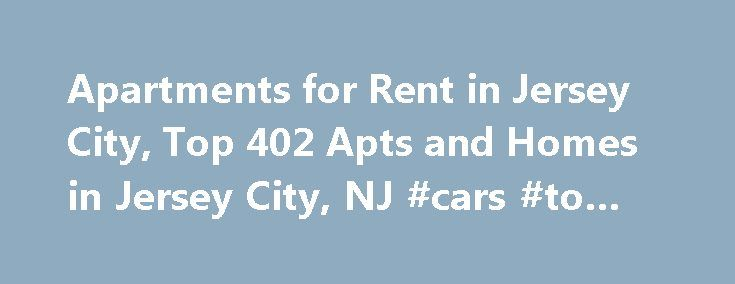 Apartments for Rent in Jersey City, Top 402 Apts and Homes in Jersey City, NJ #cars #to #rent http://renta.nef2.com/apartments-for-rent-in-jersey-city-top-402-apts-and-homes-in-jersey-city-nj-cars-to-rent/  #cheap apartment rentals # Nearby Counties View More Apartments near Jersey City Find Jersey City, NJ apartments and homes for rent near you. Avoid the hassle of sorting through multiple classifieds and perform a fast, simple search on realtor.com . Here, you will find a large selection…