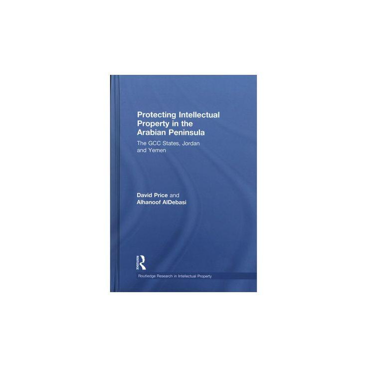 Protecting Intellectual Property in the Arabian Peninsula : The Gcc States, Jordan and Yemen (New)