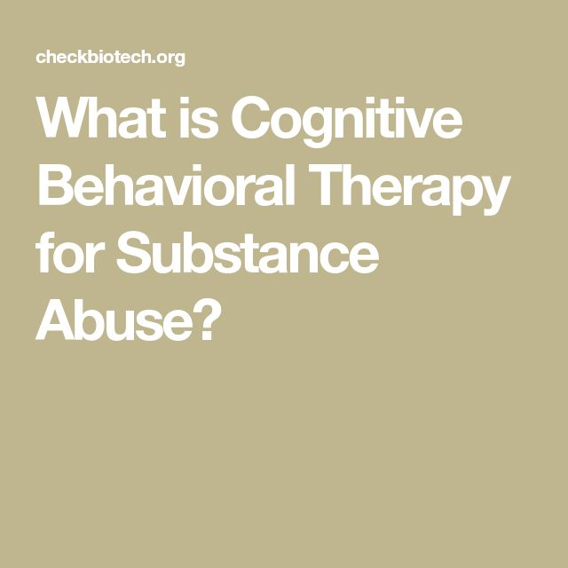 What is Cognitive Behavioral Therapy for Substance Abuse?