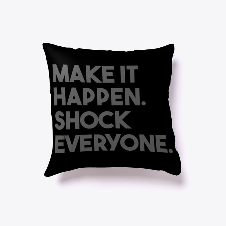 """MAKE IT HAPPEN - SHOCK EVERYONE Motivational Throw Pillow-home décor Color: Black Price: 16""""x16"""" 25.99$ 
