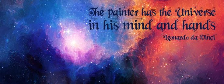 """""""The painter has the Universe in his mind and hands"""" - Leonardo da Vinci"""