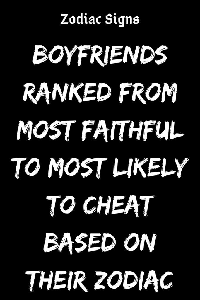 Boyfriends Ranked From Most Faithful To Most Likely To Cheat