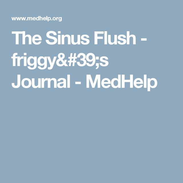 The Sinus Flush - friggy's Journal - MedHelp