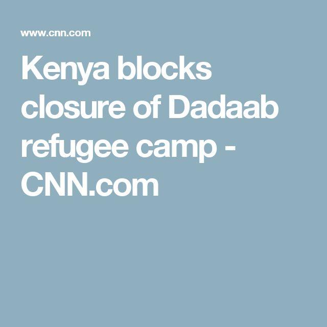 Kenya blocks closure of Dadaab refugee camp - CNN.com