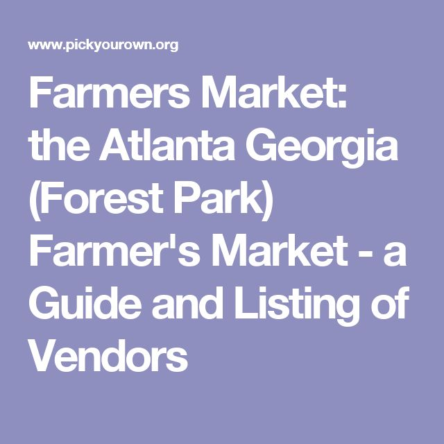 Farmers Market: the Atlanta Georgia (Forest Park) Farmer's Market - a Guide and Listing of Vendors