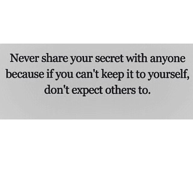 Never Share Your Secret With Anyone Because If You Canu0027t Keep It Yourself  Dint Expect Others To
