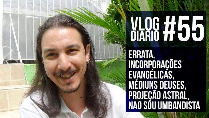 Vlog Diário #55 - errata, incorporações evangélicas, médiuns deuses, pro...