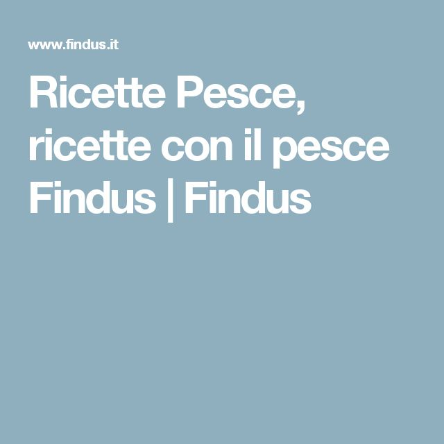 Ricette Pesce, ricette con il pesce Findus | Findus